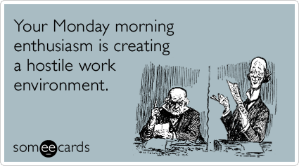 monday-morning-enthusiasm-funny-ecard-SkU