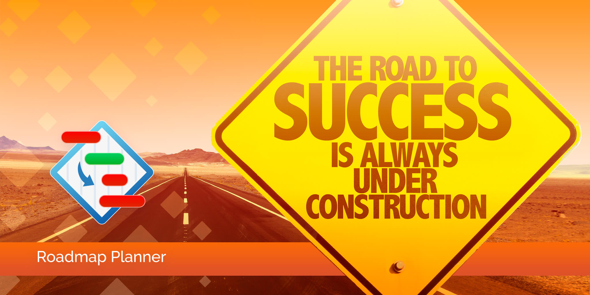 The road to success is always under construction - build it!