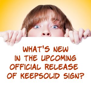New Functionality for the Upcoming Official Release of KeepSolid Sign is Almost Here!
