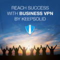 Release of Business VPN by KeepSolid - How to Benefit From It?
