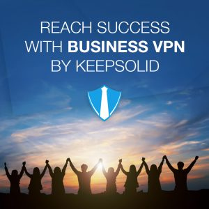 Reach success with Business VPN by KeepSolid