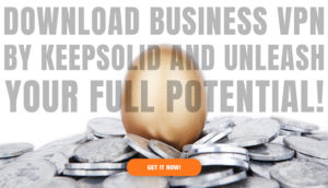 Download Business VPN by KeepSolid and unleash your full potential!