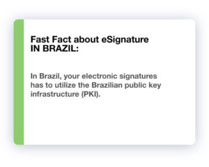 Fast Fact about eSignature in Brazil: In Brazil, your electronic signatures has to utilize the Brazilian public key infrastructure (PKI).