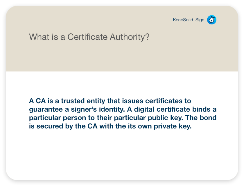 What is a Certificate Authority? A CA is a trusted entity that issues certificates to guarantee a signer's identity. A digital certificate binds a particular person to their particular public key. The bond is secured by the CA with the its own private key.
