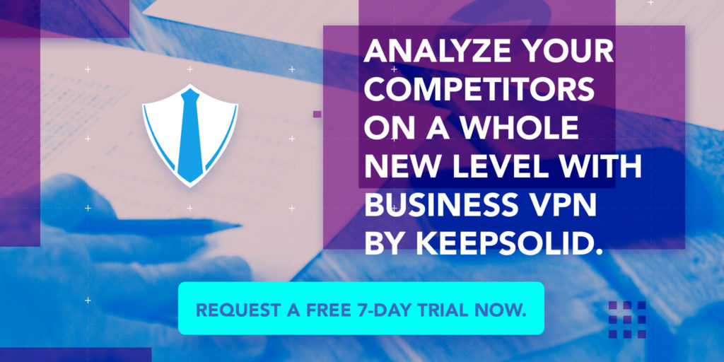 Analyze your competitors on a whole new level with Business VPN by KeepSolid