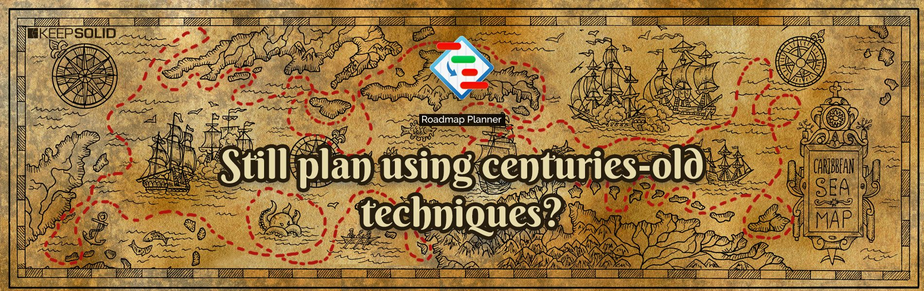 Strategy planning shouldn't be like using an old map of the with decorative and fantasy elements, pirate sailing ships, and a plain compass