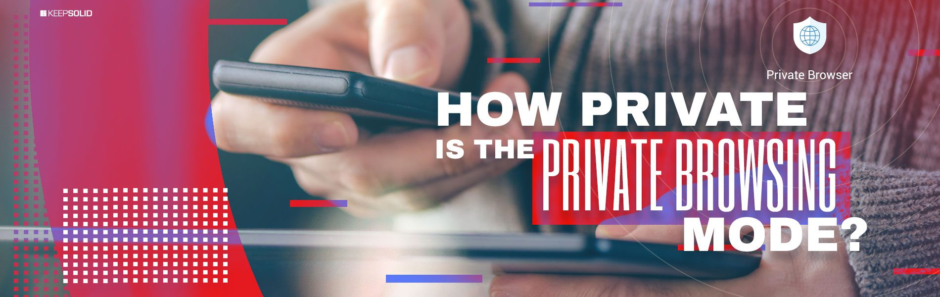 Man using phone, looking at screen while using private browsing mode