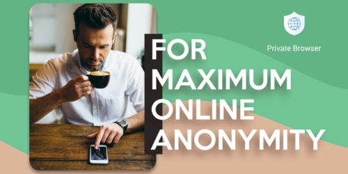 For maximum online anonymity